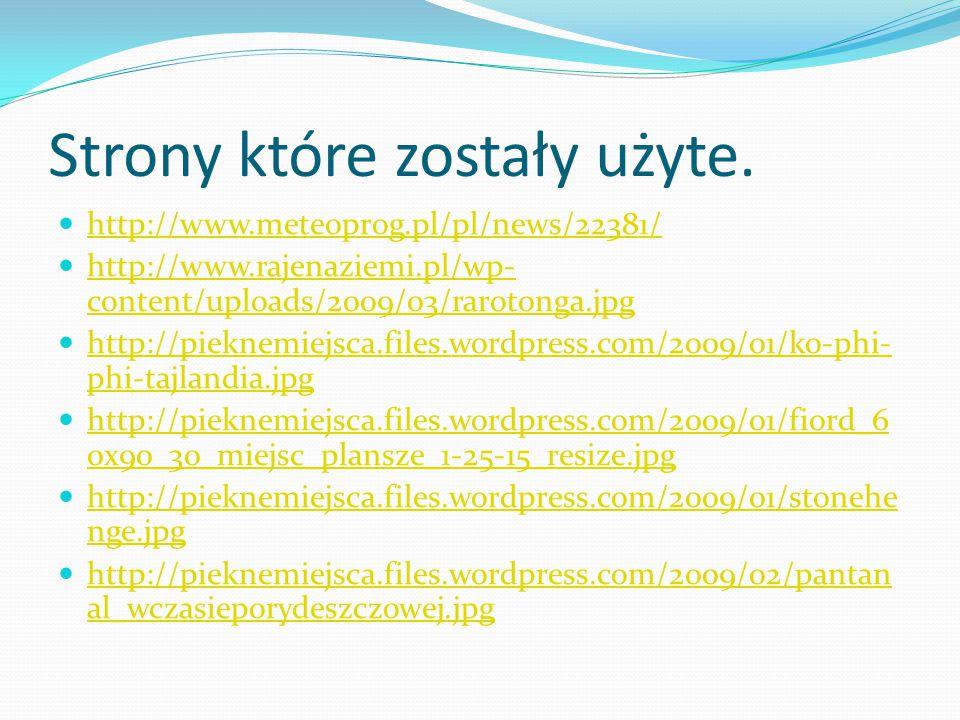 Strony które zostały użyte. http://www.meteoprog.pl/pl/news/22381/ http://www.rajenaziemi.pl/wp- content/uploads/2009/03/rarotonga.jpg http://www.raje