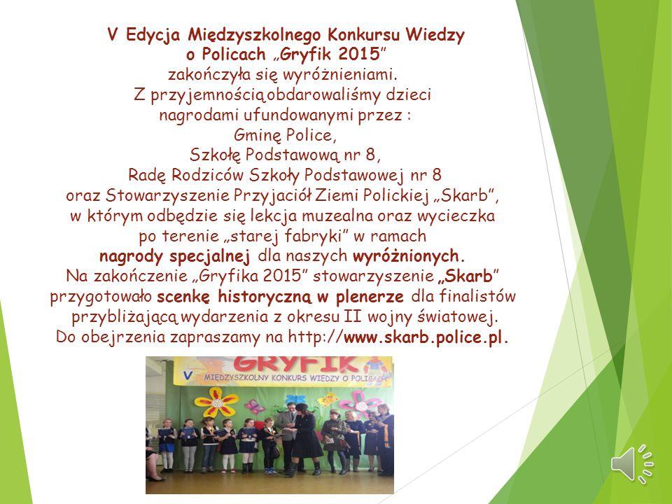 """V Edycja Międzyszkolnego Konkursu Wiedzy o Policach """"Gryfik 2015"""" zakończyła się wyróżnieniami. Z przyjemnością obdarowaliśmy dzieci nagrodami ufundow"""