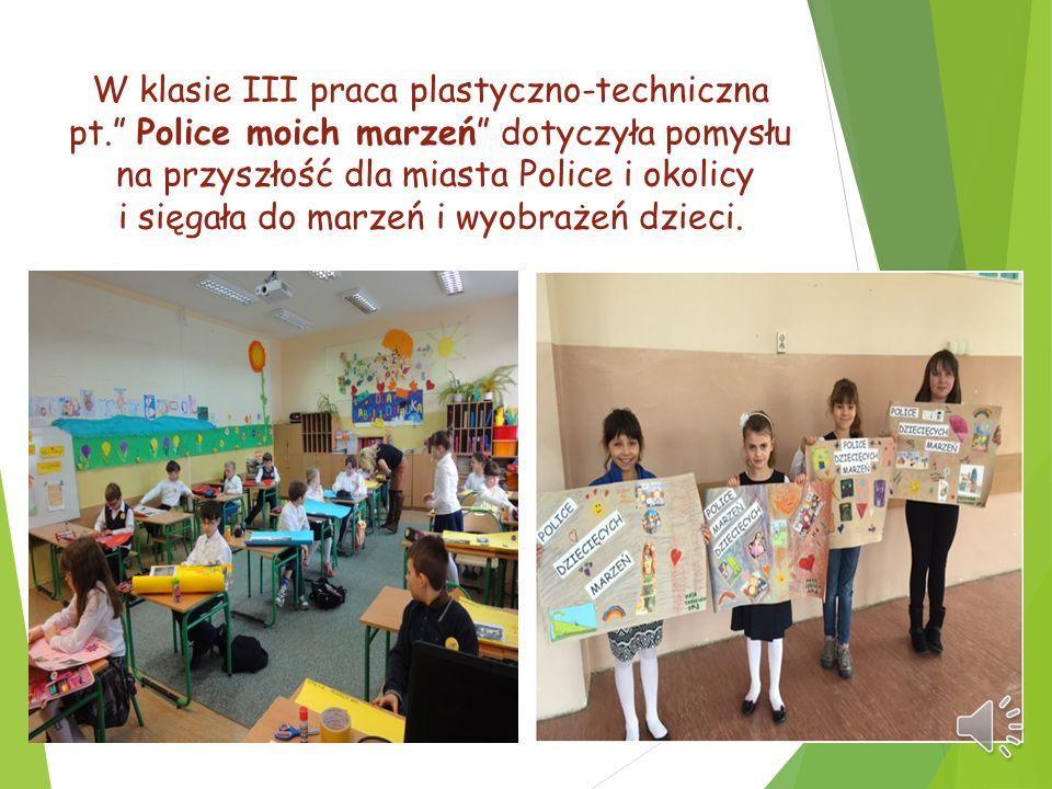 """W klasie III praca plastyczno-techniczna pt."""" Police moich marzeń"""" dotyczyła pomysłu na przyszłość dla miasta Police i okolicy i sięgała do marzeń i w"""