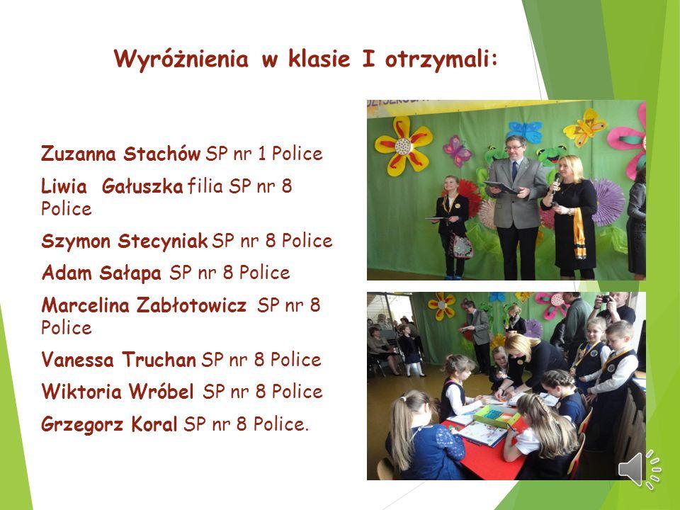 Wyróżnienia w klasie I otrzymali: Zuzanna Stachów SP nr 1 Police Liwia Gałuszka filia SP nr 8 Police Szymon Stecyniak SP nr 8 Police Adam Sałapa SP nr