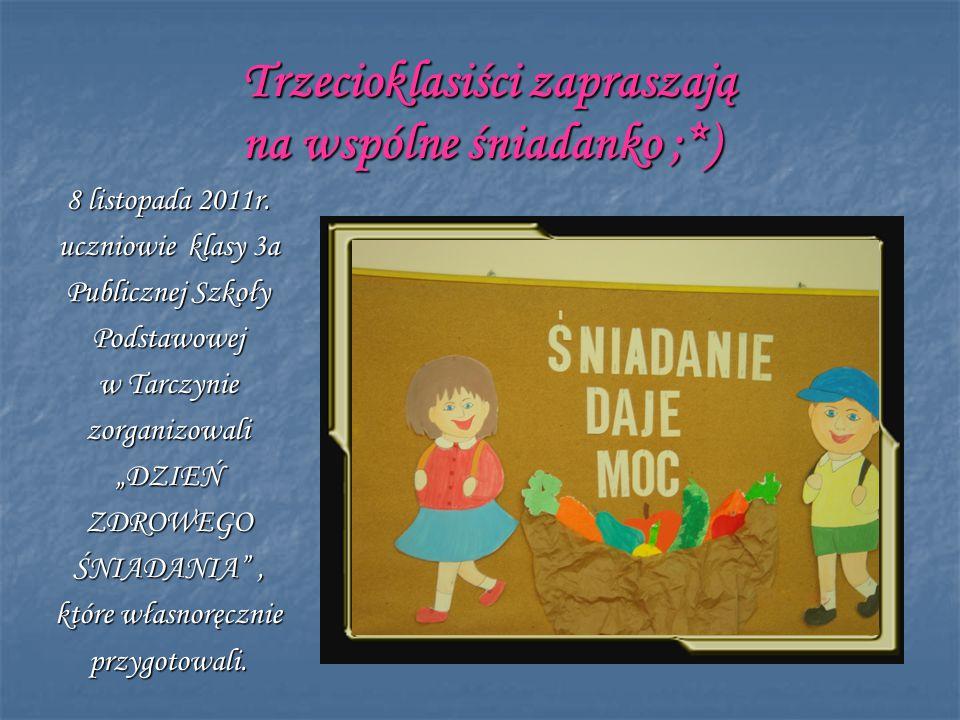 """Trzecioklasiści zapraszają na wspólne śniadanko ;*) 8 listopada 2011r. uczniowie klasy 3a Publicznej Szkoły Podstawowej w Tarczynie zorganizowali """"DZI"""