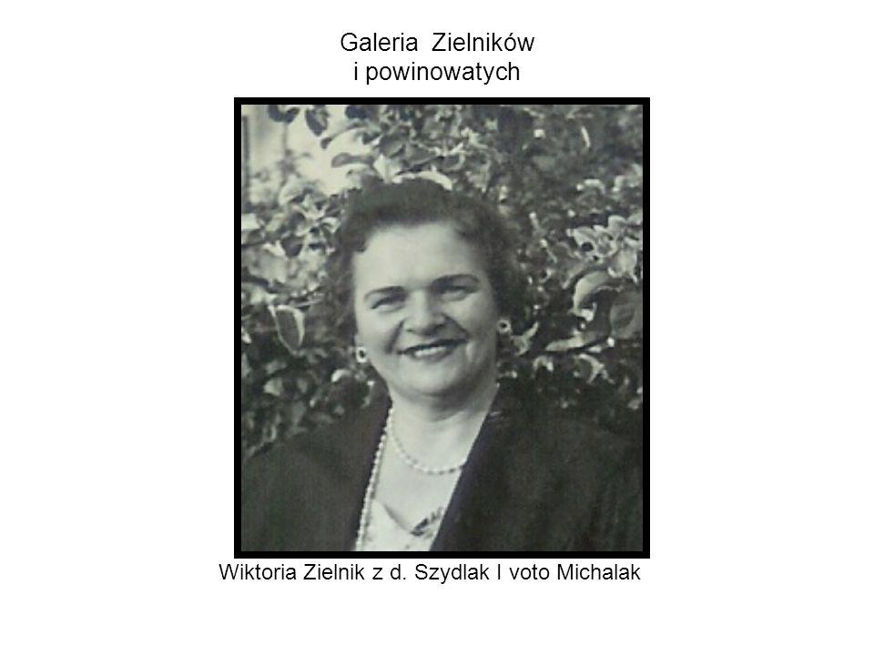 Galeria Zielników i powinowatych Wiktoria Zielnik z d. Szydlak I voto Michalak