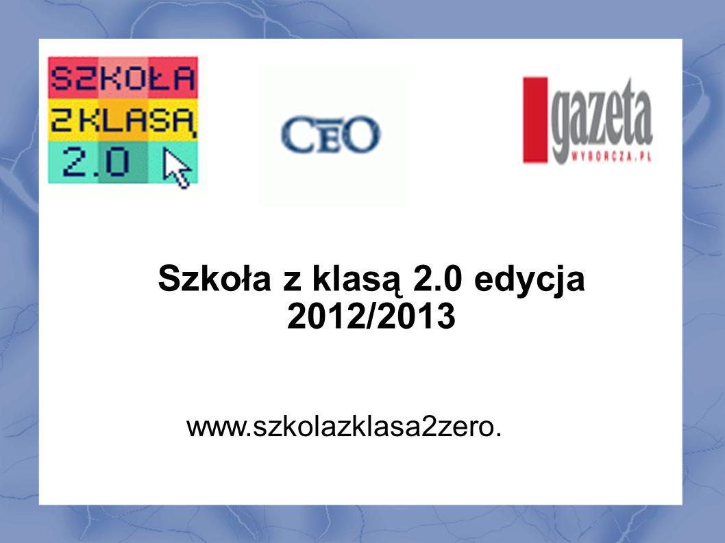 Szkoła z klasą 2.0 edycja 2012/2013 www.szkolazklasa2zero.