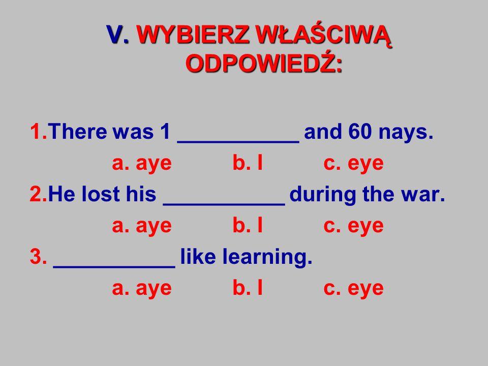 V.WYBIERZ WŁAŚCIWĄ ODPOWIEDŹ: 1.There was 1 __________ and 60 nays.