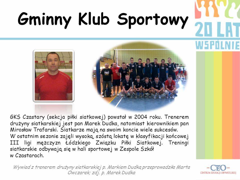 Gminny Klub Sportowy GKS Czastary (sekcja piłki siatkowej) powstał w 2004 roku. Trenerem drużyny siatkarskiej jest pan Marek Dudka, natomiast kierowni