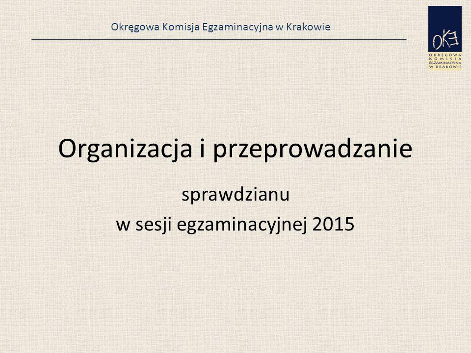 Okręgowa Komisja Egzaminacyjna w Krakowie Organizacja i przeprowadzanie sprawdzianu w sesji egzaminacyjnej 2015