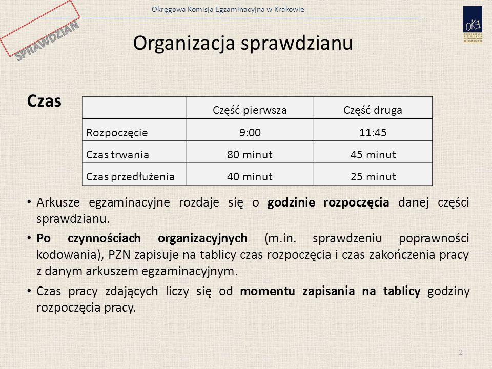Okręgowa Komisja Egzaminacyjna w Krakowie Organizacja sprawdzianu Czas Arkusze egzaminacyjne rozdaje się o godzinie rozpoczęcia danej części sprawdzianu.