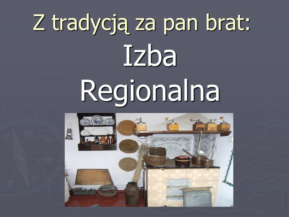 Z tradycją za pan brat: Izba Regionalna