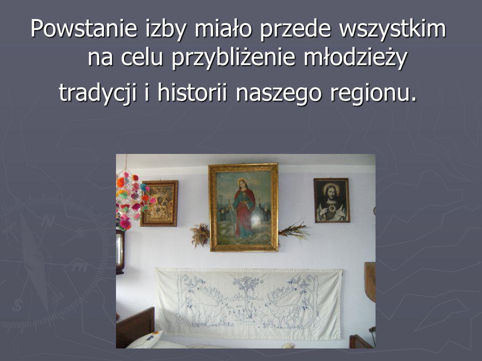 Powstanie izby miało przede wszystkim na celu przybliżenie młodzieży tradycji i historii naszego regionu.