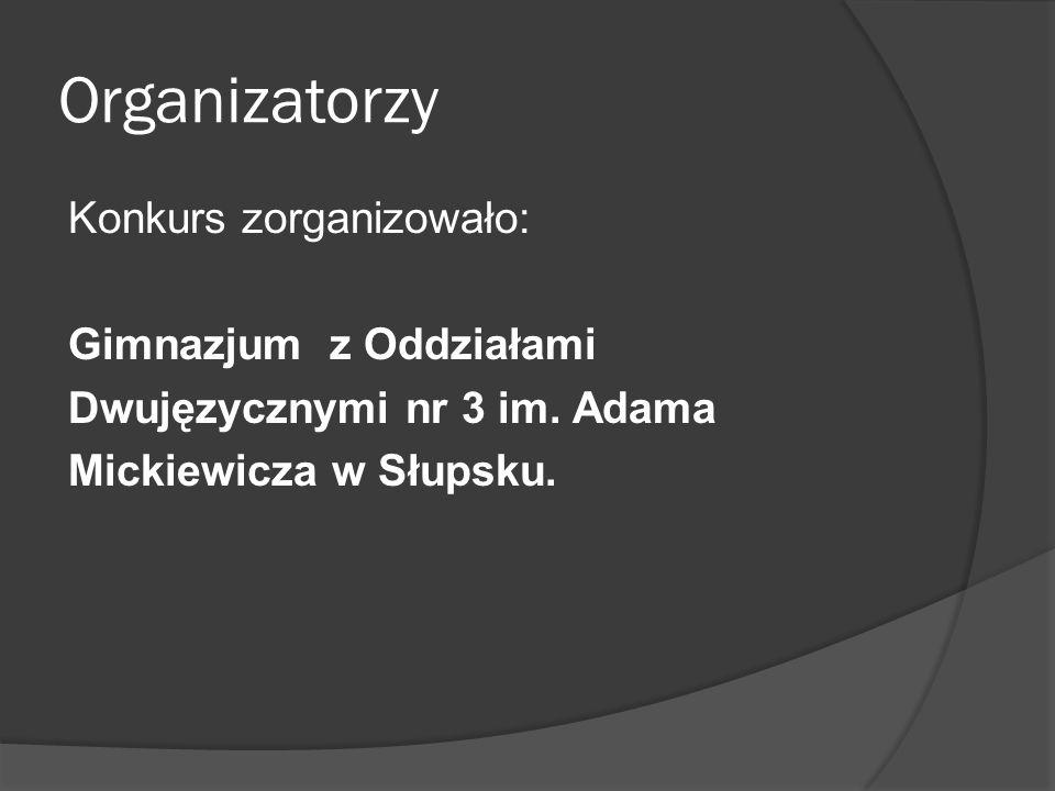 Organizatorzy Konkurs zorganizowało: Gimnazjum z Oddziałami Dwujęzycznymi nr 3 im.
