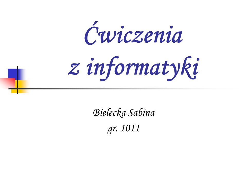 Ćwiczenia z informatyki Bielecka Sabina gr. 1011