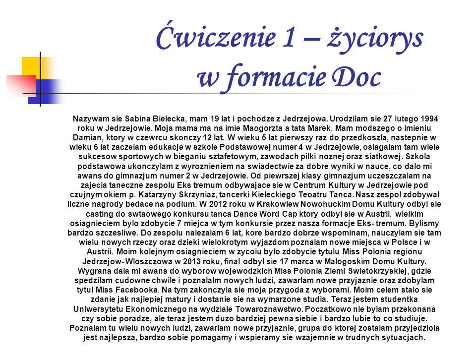 Ćwiczenie 1 – życiorys w formacie Doc Nazywam sie Sabina Bielecka, mam 19 lat i pochodze z Jedrzejowa.
