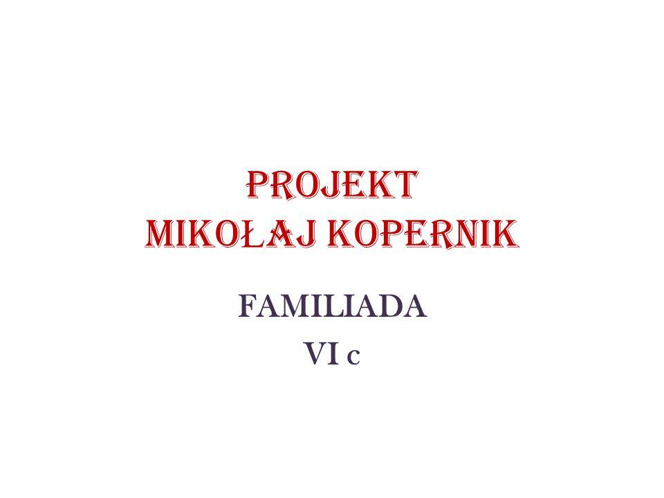 PROJEKT MIKO Ł AJ KOPERNIK FAMILIADA VI c
