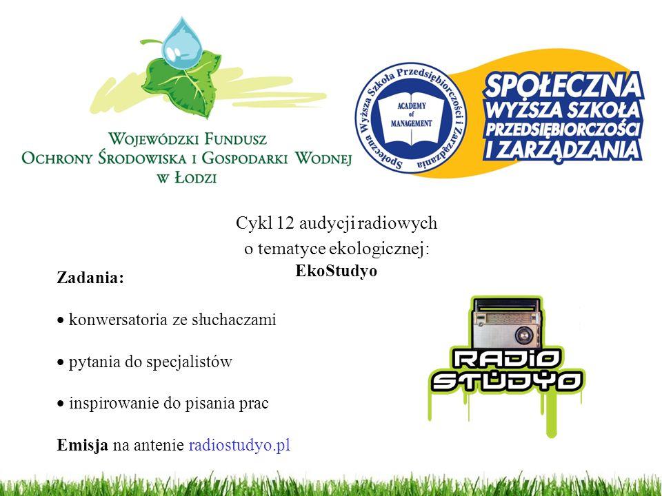 Cykl 12 audycji radiowych o tematyce ekologicznej: EkoStudyo Zadania:  konwersatoria ze słuchaczami  pytania do specjalistów  inspirowanie do pisan
