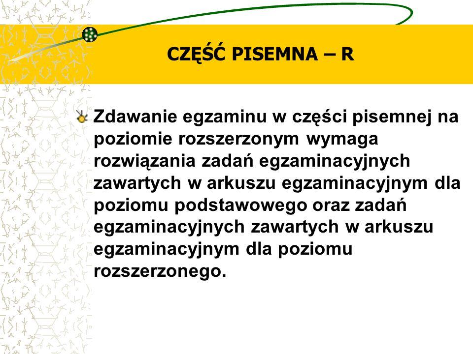 CZĘŚĆ PISEMNA – R Zdawanie egzaminu w części pisemnej na poziomie rozszerzonym wymaga rozwiązania zadań egzaminacyjnych zawartych w arkuszu egzaminacy