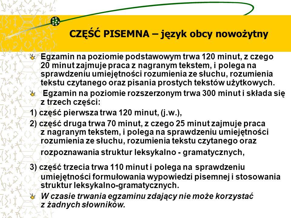 CZĘŚĆ PISEMNA – język obcy nowożytny Egzamin na poziomie podstawowym trwa 120 minut, z czego 20 minut zajmuje praca z nagranym tekstem, i polega na sp