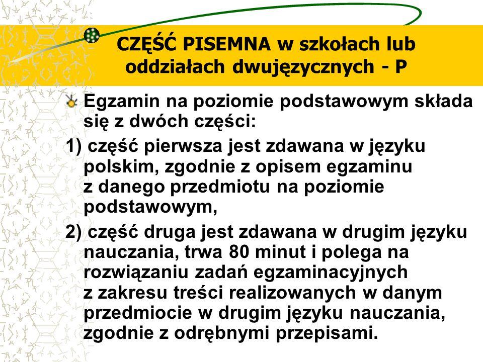 CZĘŚĆ PISEMNA w szkołach lub oddziałach dwujęzycznych - P Egzamin na poziomie podstawowym składa się z dwóch części: 1) część pierwsza jest zdawana w