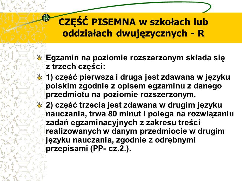 CZĘŚĆ PISEMNA w szkołach lub oddziałach dwujęzycznych - R Egzamin na poziomie rozszerzonym składa się z trzech części: 1) część pierwsza i druga jest