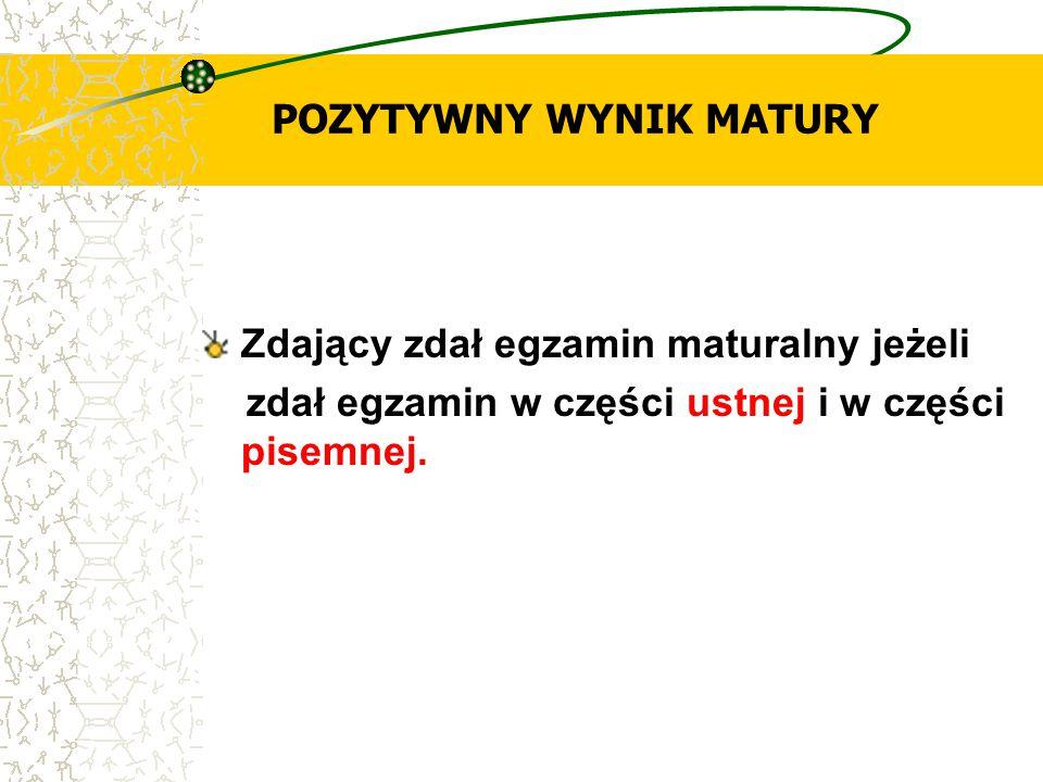 POZYTYWNY WYNIK MATURY Zdający zdał egzamin maturalny jeżeli zdał egzamin w części ustnej i w części pisemnej.