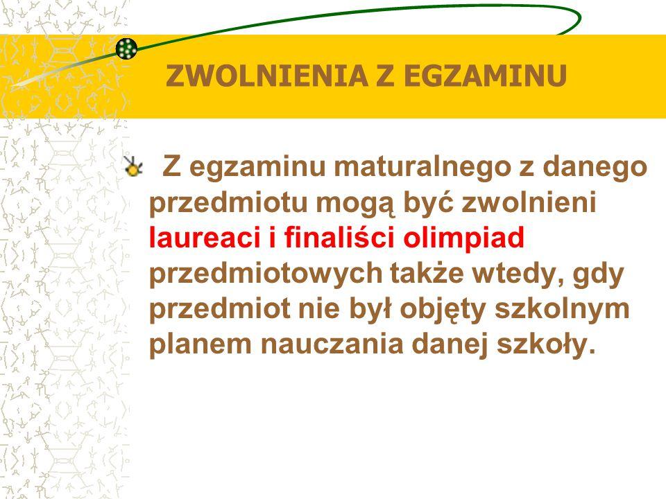 ZWOLNIENIA Z EGZAMINU Z egzaminu maturalnego z danego przedmiotu mogą być zwolnieni laureaci i finaliści olimpiad przedmiotowych także wtedy, gdy prze