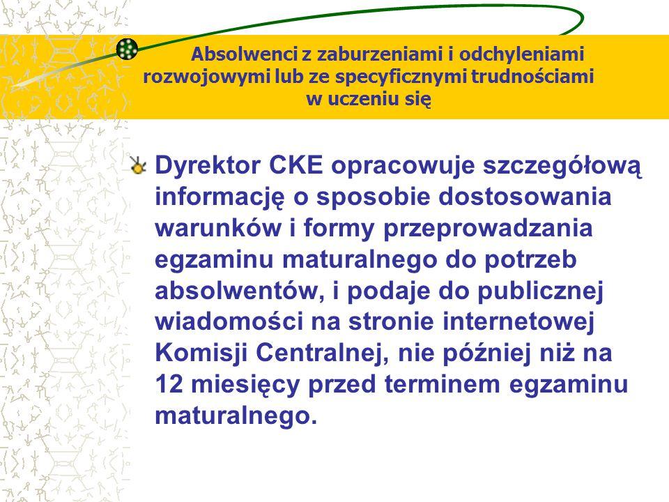 Absolwenci z zaburzeniami i odchyleniami rozwojowymi lub ze specyficznymi trudnościami w uczeniu się Dyrektor CKE opracowuje szczegółową informację o