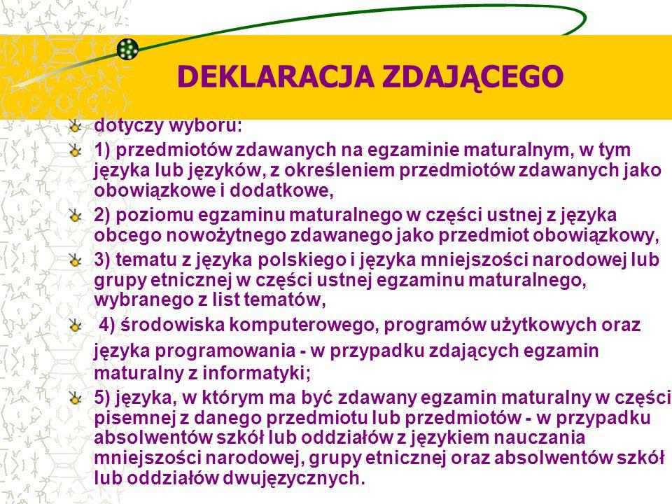 DEKLARACJA ZDAJĄCEGO dotyczy wyboru: 1) przedmiotów zdawanych na egzaminie maturalnym, w tym języka lub języków, z określeniem przedmiotów zdawanych j