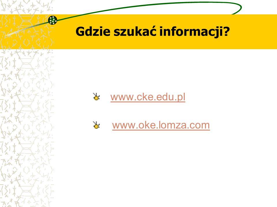 Gdzie szukać informacji? www.cke.edu.pl www.oke.lomza.com