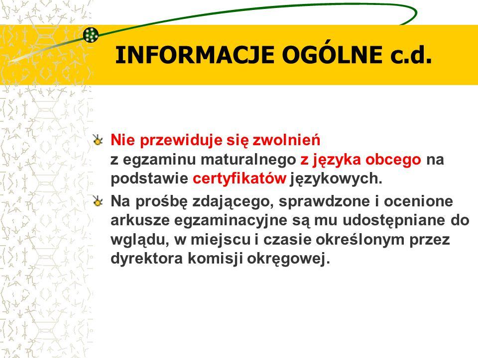 INFORMACJE OGÓLNE c.d. Nie przewiduje się zwolnień z egzaminu maturalnego z języka obcego na podstawie certyfikatów językowych. Na prośbę zdającego, s