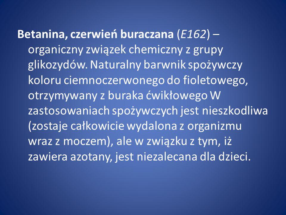 Betanina, czerwień buraczana (E162) – organiczny związek chemiczny z grupy glikozydów.