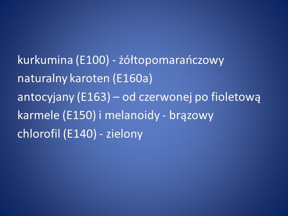 kurkumina (E100) - żółtopomarańczowy naturalny karoten (E160a) antocyjany (E163) – od czerwonej po fioletową karmele (E150) i melanoidy - brązowy chlorofil (E140) - zielony