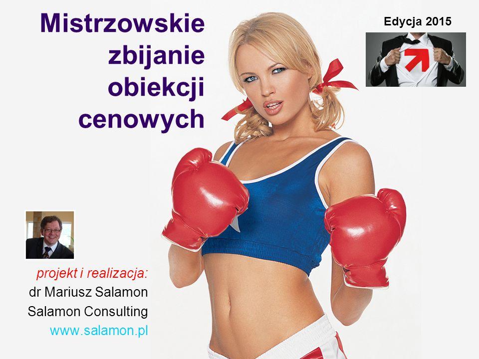 Mistrzowskie zbijanie obiekcji cenowych projekt i realizacja: dr Mariusz Salamon Salamon Consulting www.salamon.pl Edycja 2015