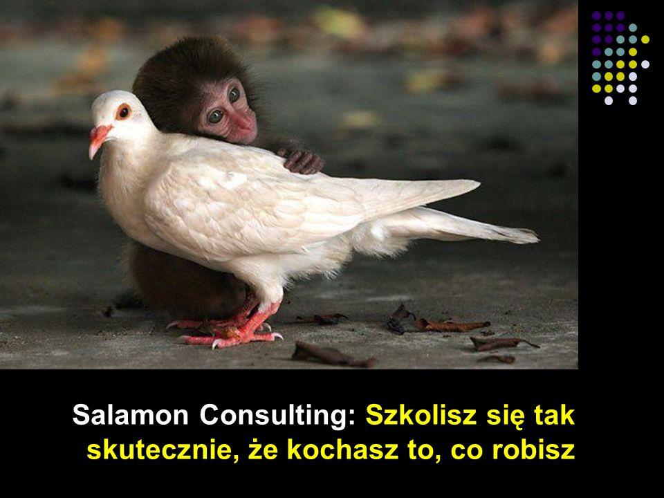 Salamon Consulting: Szkolisz się tak skutecznie, że kochasz to, co robisz