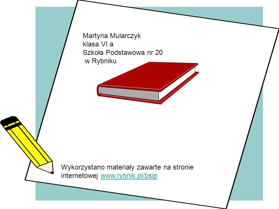 Martyna Mularczyk klasa VI a Szkoła Podstawowa nr 20 w Rybniku Wykorzystano materiały zawarte na stronie internetowej www.rybnik.pl/bsipwww.rybnik.pl/