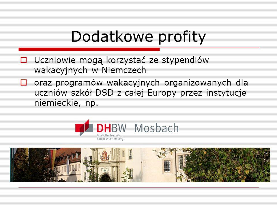 Dodatkowe profity  Uczniowie mogą korzystać ze stypendiów wakacyjnych w Niemczech  oraz programów wakacyjnych organizowanych dla uczniów szkół DSD z