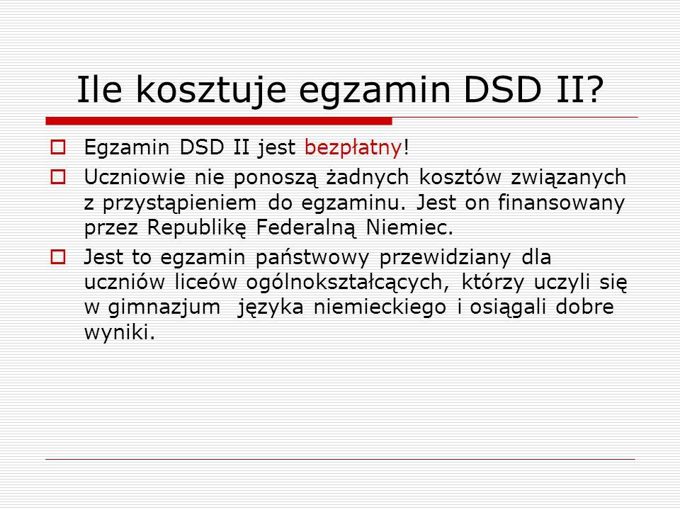 Ile kosztuje egzamin DSD II?  Egzamin DSD II jest bezpłatny!  Uczniowie nie ponoszą żadnych kosztów związanych z przystąpieniem do egzaminu. Jest on