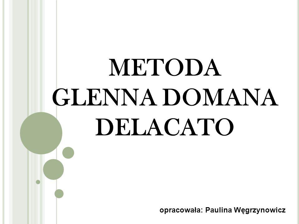 METODA GLENNA DOMANA DELACATO opracowała: Paulina Węgrzynowicz