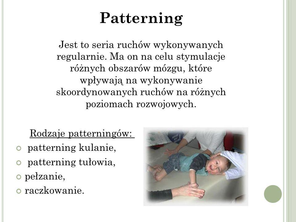 Rodzaje patterningów: patterning kulanie, patterning tułowia, pełzanie, raczkowanie.