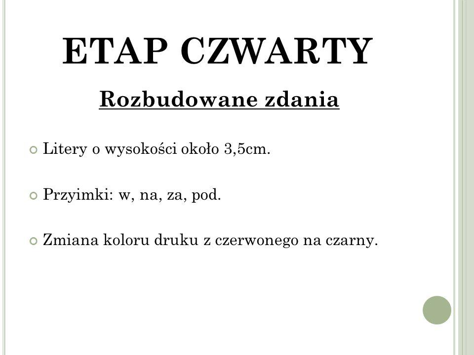 ETAP CZWARTY Rozbudowane zdania Litery o wysokości około 3,5cm.