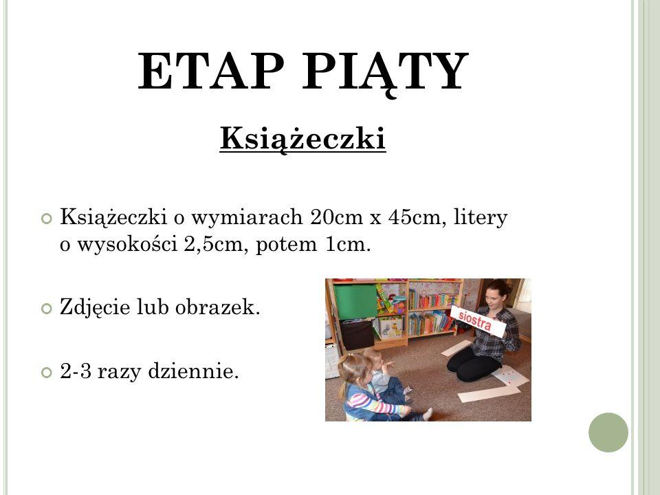ETAP PIĄTY Książeczki Książeczki o wymiarach 20cm x 45cm, litery o wysokości 2,5cm, potem 1cm.