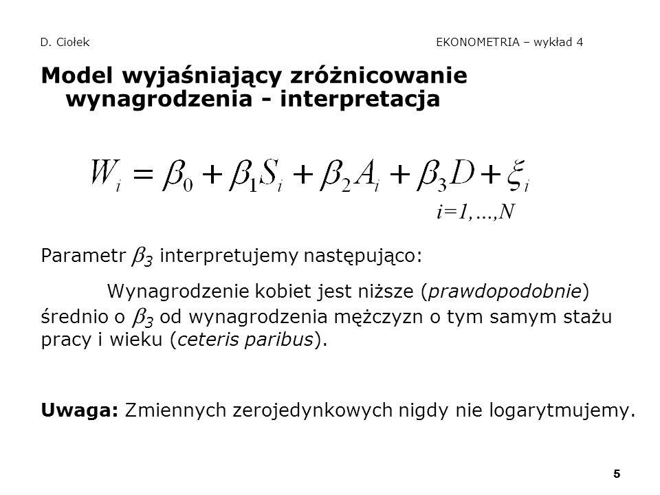 5 D. Ciołek EKONOMETRIA – wykład 4 Model wyjaśniający zróżnicowanie wynagrodzenia - interpretacja i=1,…,N Parametr  3 interpretujemy następująco: Wyn