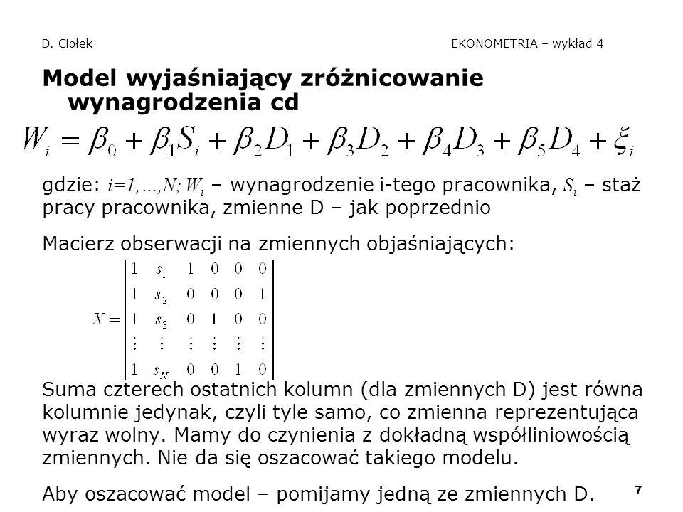 7 D. Ciołek EKONOMETRIA – wykład 4 Model wyjaśniający zróżnicowanie wynagrodzenia cd gdzie: i=1,…,N; W i – wynagrodzenie i-tego pracownika, S i – staż