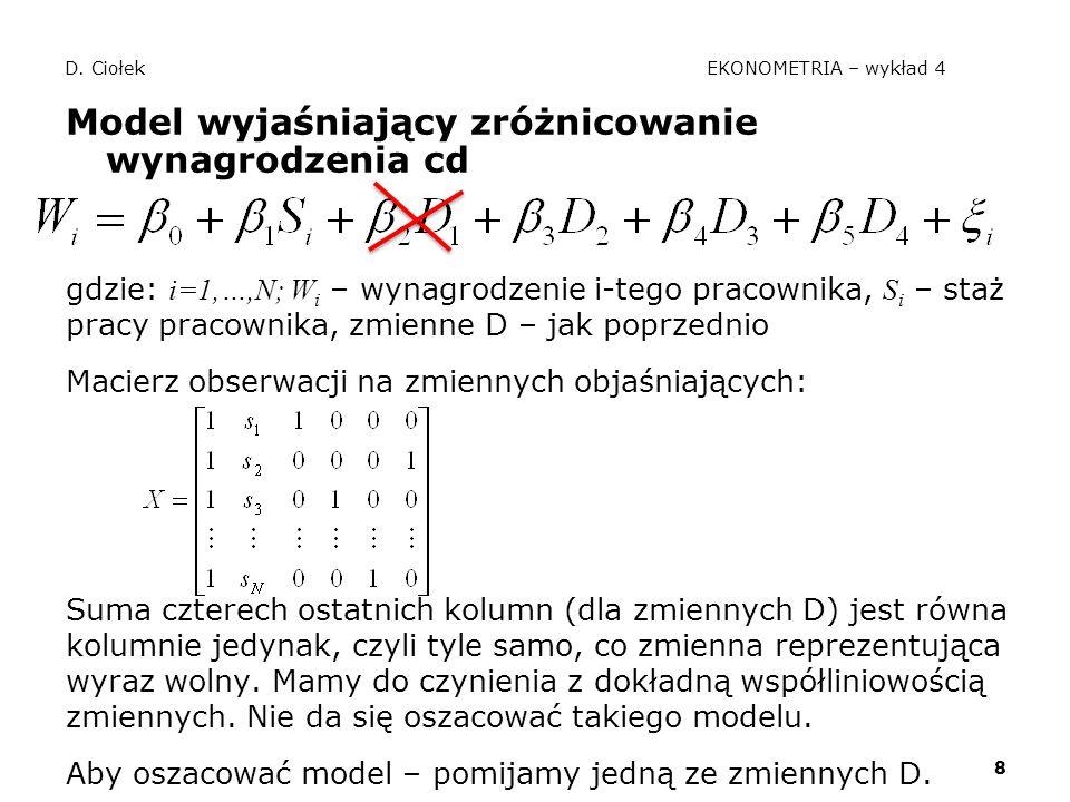 8 D. Ciołek EKONOMETRIA – wykład 4 Model wyjaśniający zróżnicowanie wynagrodzenia cd gdzie: i=1,…,N; W i – wynagrodzenie i-tego pracownika, S i – staż