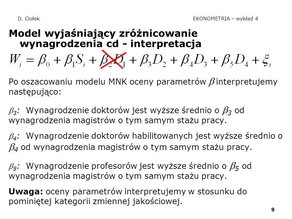 9 D. Ciołek EKONOMETRIA – wykład 4 Model wyjaśniający zróżnicowanie wynagrodzenia cd - interpretacja Po oszacowaniu modelu MNK oceny parametrów  inte