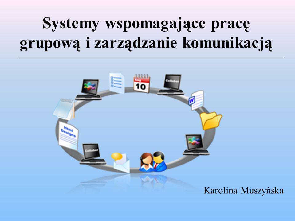 Systemy wspomagające pracę grupową i zarządzanie komunikacją Karolina Muszyńska