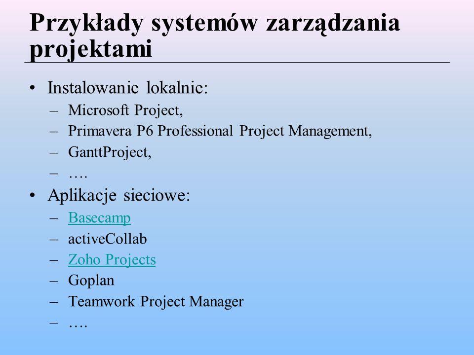 Przykłady systemów zarządzania projektami Instalowanie lokalnie: –Microsoft Project, –Primavera P6 Professional Project Management, –GanttProject, –….