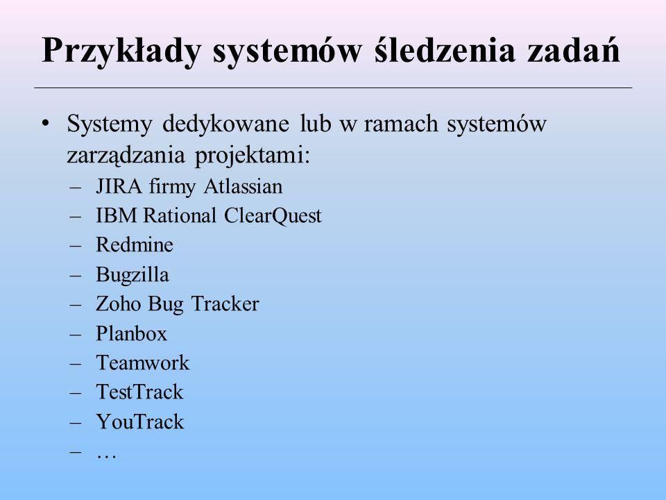 Przykłady systemów śledzenia zadań Systemy dedykowane lub w ramach systemów zarządzania projektami: –JIRA firmy Atlassian –IBM Rational ClearQuest –Re