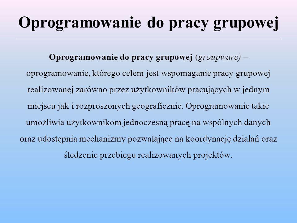 Oprogramowanie do pracy grupowej Oprogramowanie do pracy grupowej (groupware) – oprogramowanie, którego celem jest wspomaganie pracy grupowej realizow