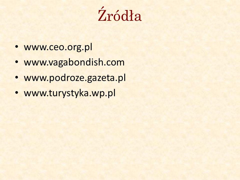 Źródła www.ceo.org.pl www.vagabondish.com www.podroze.gazeta.pl www.turystyka.wp.pl