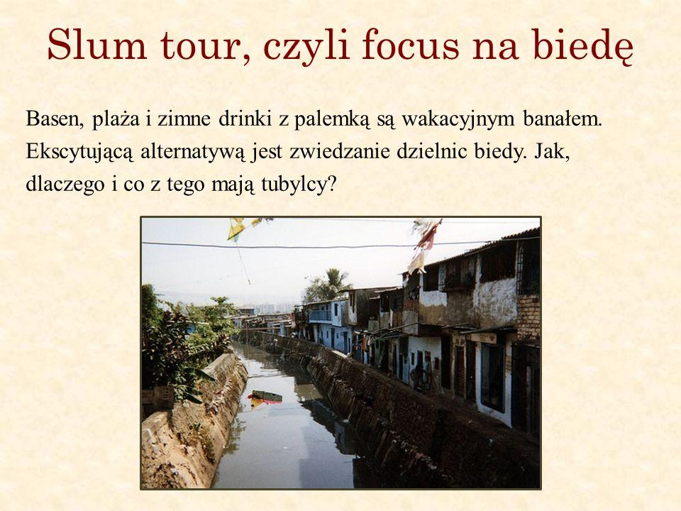 Slum tour, czyli focus na biedę Basen, plaża i zimne drinki z palemką są wakacyjnym banałem.