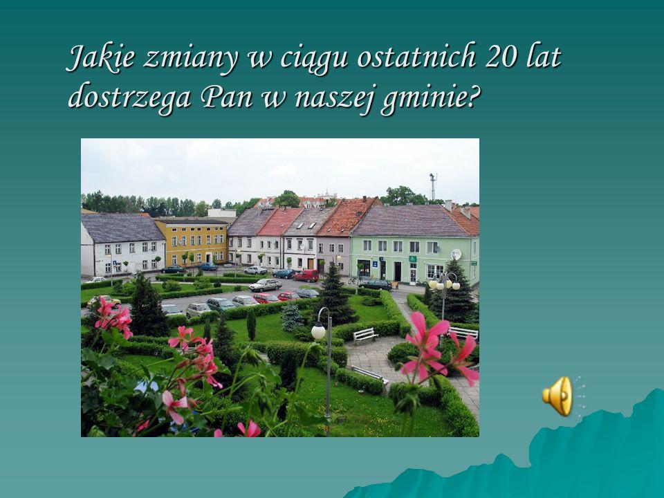 Jakie zmiany w ciągu ostatnich 20 lat dostrzega Pan w naszej gminie?